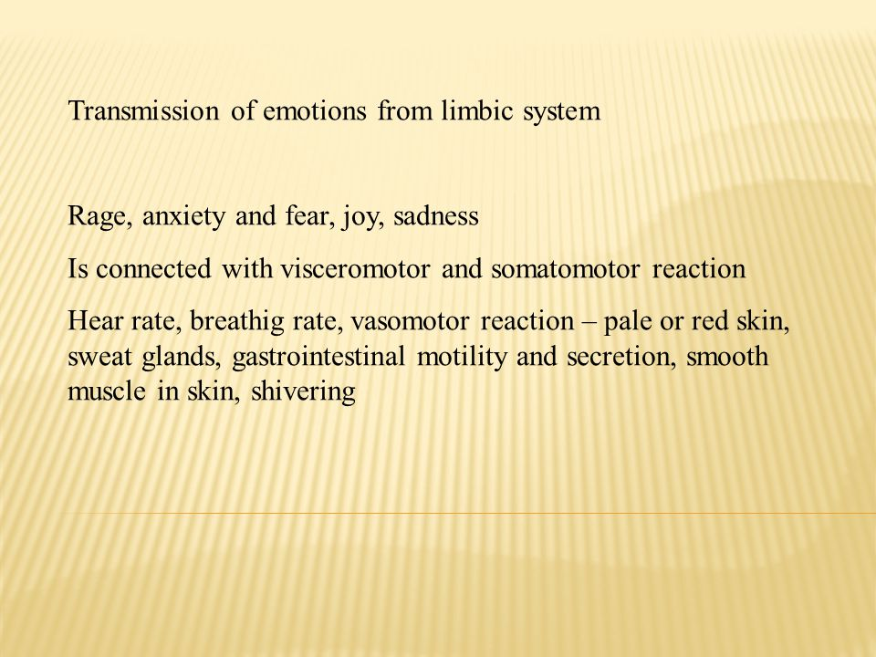 Transmission of emotions from limbic system Rage, anxiety and fear, joy, sadness Is connected with visceromotor and somatomotor reaction Hear rate, breathig rate, vasomotor reaction – pale or red skin, sweat glands, gastrointestinal motility and secretion, smooth muscle in skin, shivering
