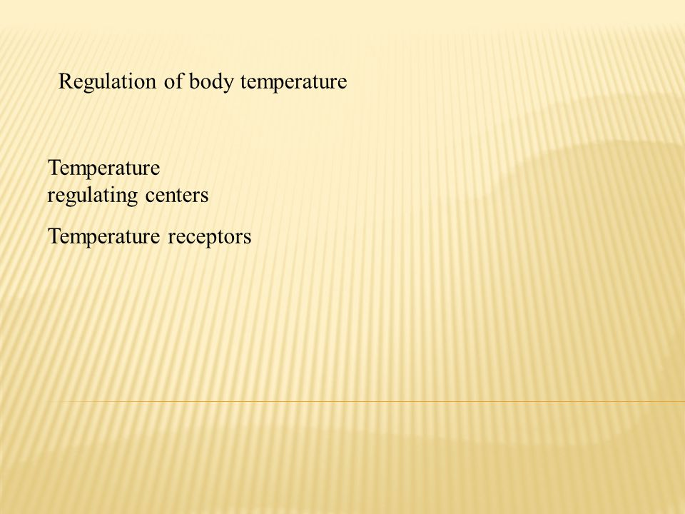 Regulation of body temperature Temperature regulating centers Temperature receptors