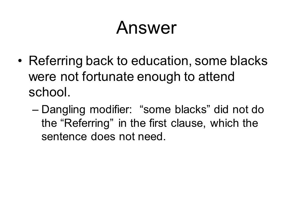 Answer Referring back to education, some blacks were not fortunate enough to attend school.