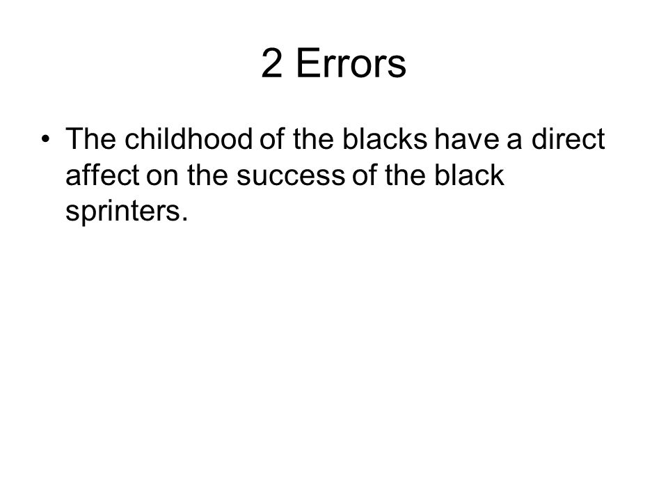 2 Errors The childhood of the blacks have a direct affect on the success of the black sprinters.