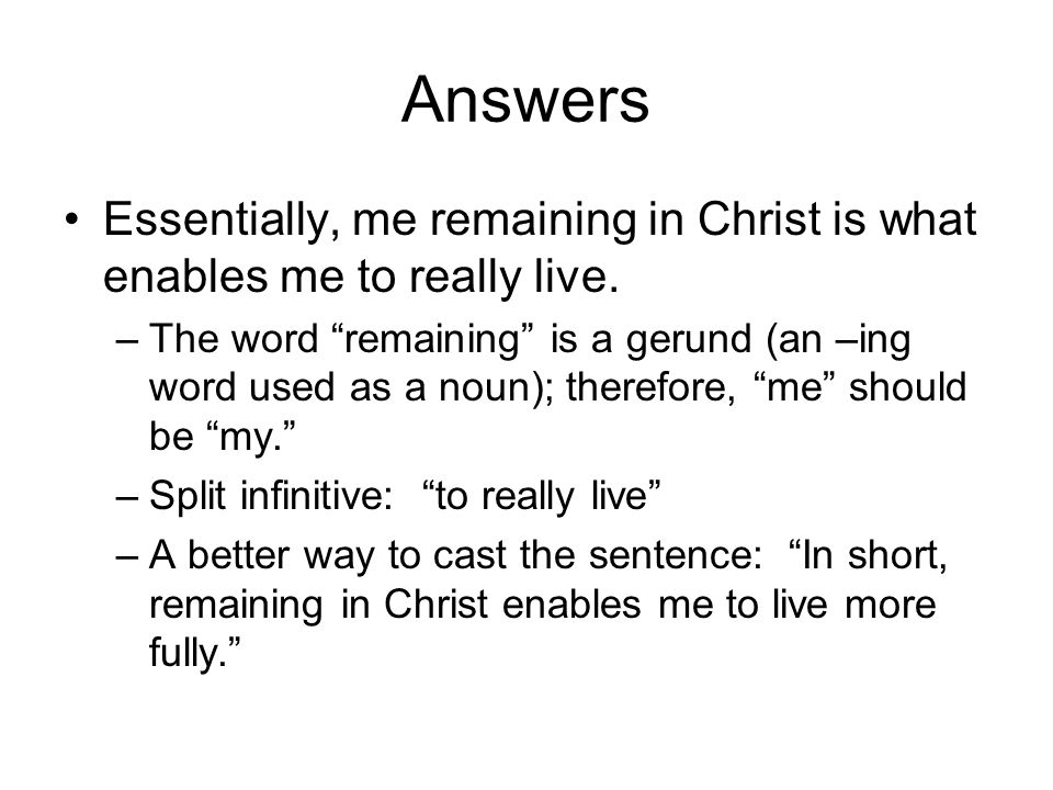 Answers Essentially, me remaining in Christ is what enables me to really live.