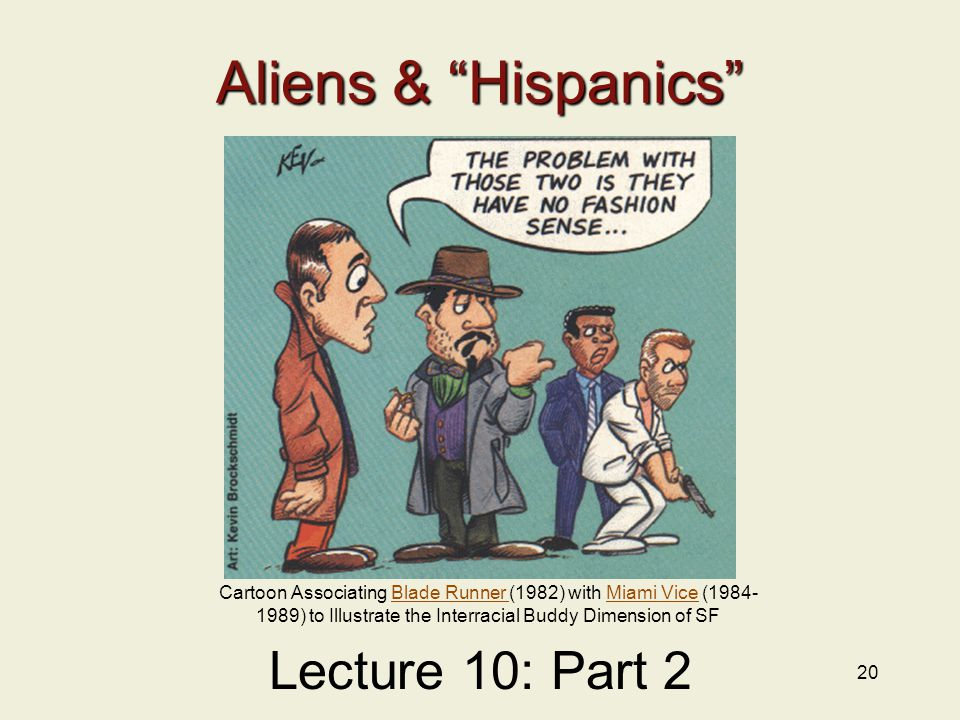 20 Aliens & Hispanics Lecture 10: Part 2 Cartoon Associating Blade Runner (1982) with Miami Vice (1984- 1989) to Illustrate the Interracial Buddy Dimension of SFBlade Runner Miami Vice