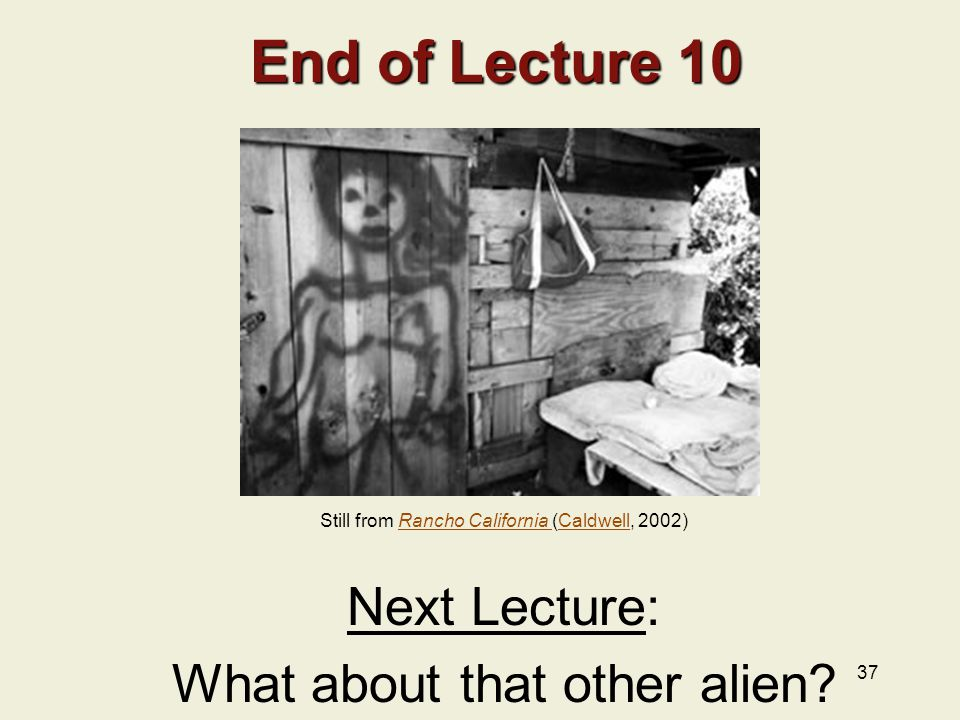 37 End of Lecture 10 End of Lecture 10 Next Lecture: What about that other alien.