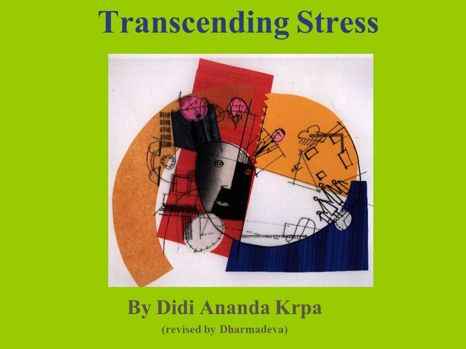 Transcending Stress By Didi Ananda Krpa (revised by Dharmadeva)