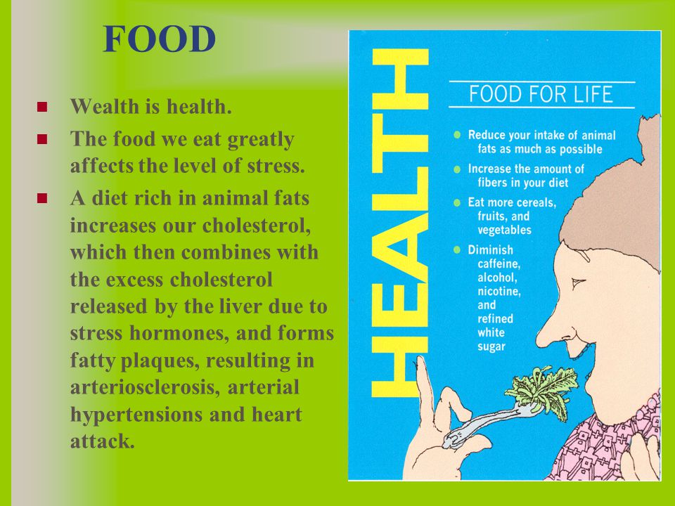 FOOD Wealth is health. The food we eat greatly affects the level of stress.