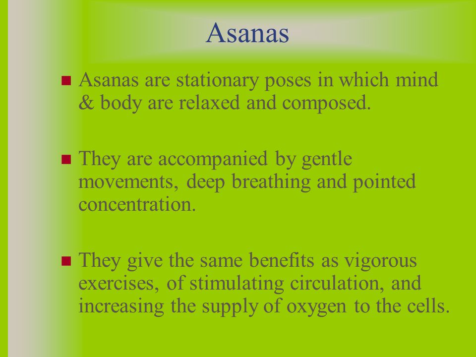 Asanas Asanas are stationary poses in which mind & body are relaxed and composed.