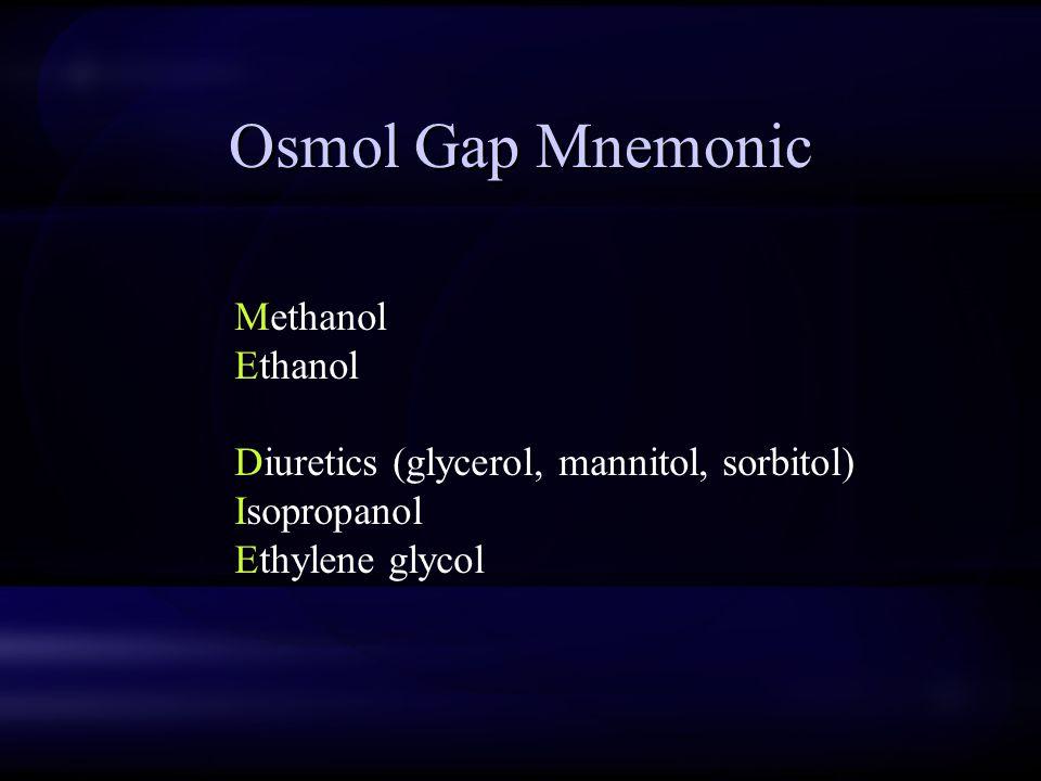 Osmol Gap Mnemonic Methanol Ethanol Diuretics (glycerol, mannitol, sorbitol) Isopropanol Ethylene glycol