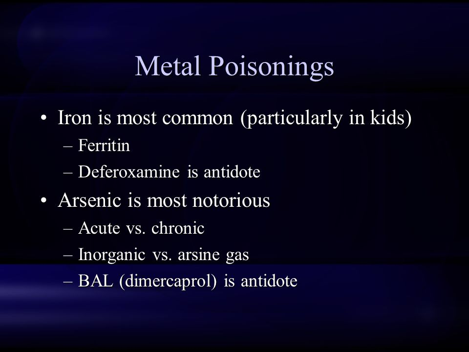 Metal Poisonings Iron is most common (particularly in kids) –Ferritin –Deferoxamine is antidote Arsenic is most notorious –Acute vs.