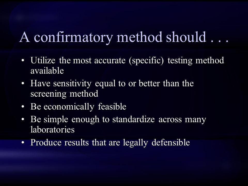 A confirmatory method should...