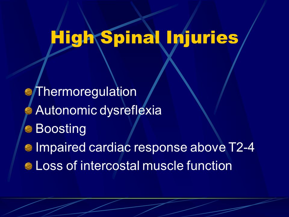 High Spinal Injuries Thermoregulation Autonomic dysreflexia Boosting Impaired cardiac response above T2-4 Loss of intercostal muscle function
