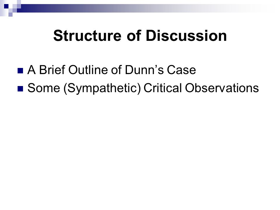 Structure of Discussion A Brief Outline of Dunn's Case Some (Sympathetic) Critical Observations