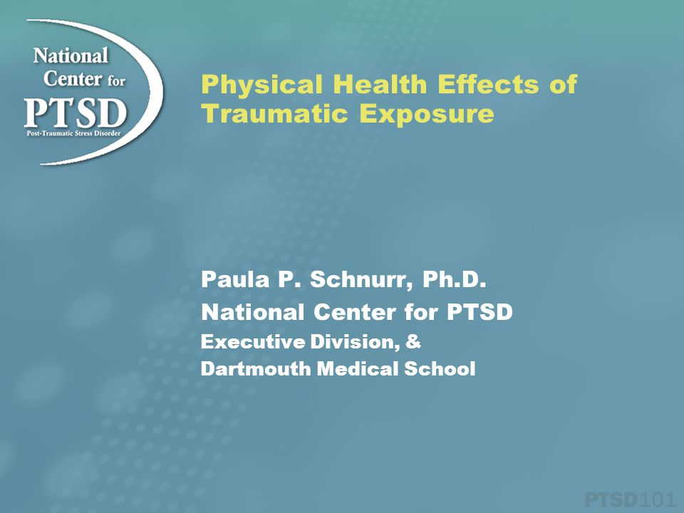 Physical Health Effects of Traumatic Exposure Paula P.