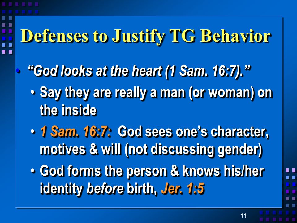 11 Defenses to Justify TG Behavior God looks at the heart (1 Sam.