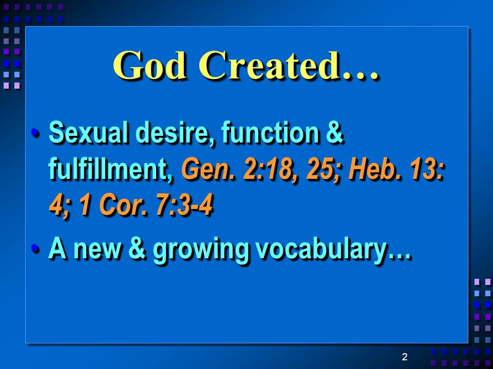 2 God Created… Sexual desire, function & fulfillment, Gen.