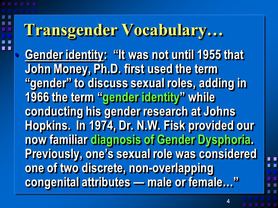 """4 Transgender Vocabulary… Gender identity: """"It was not until 1955 that John Money, Ph.D. first used the term """"gender"""" to discuss sexual roles, adding"""