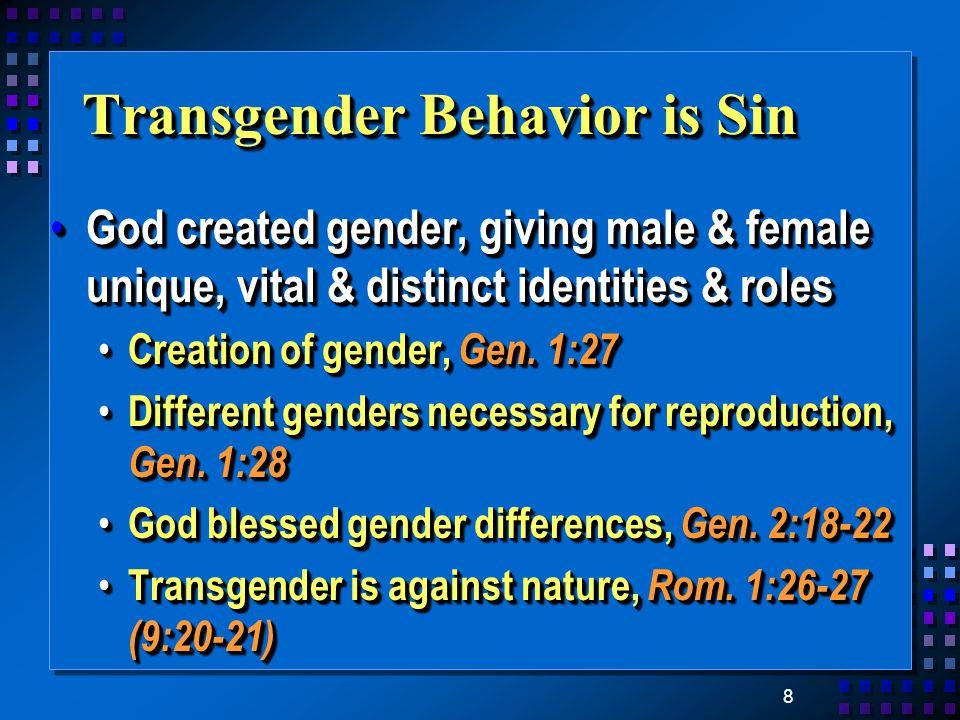 8 Transgender Behavior is Sin God created gender, giving male & female unique, vital & distinct identities & roles God created gender, giving male & female unique, vital & distinct identities & roles Creation of gender, Gen.