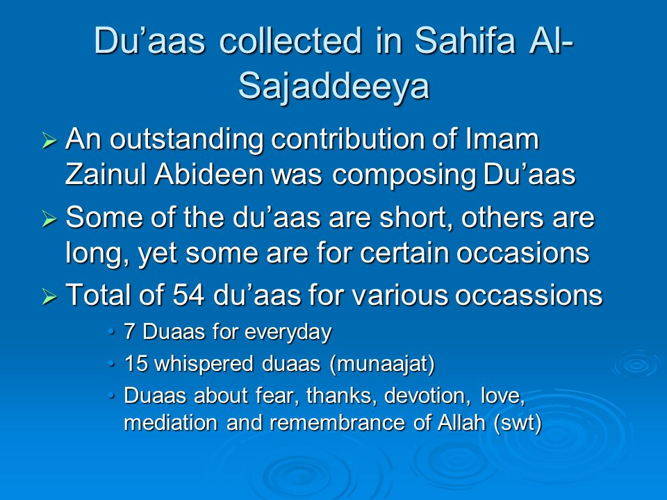 Du'aas collected in Sahifa Al- Sajaddeeya  An outstanding contribution of Imam Zainul Abideen was composing Du'aas  Some of the du'aas are short, ot