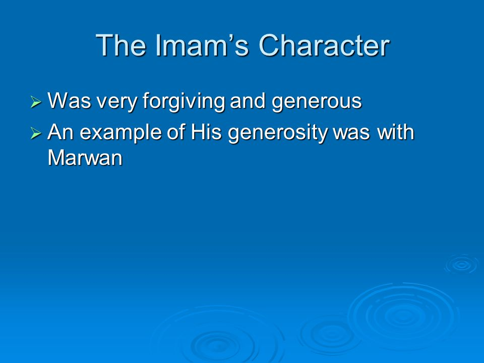 The Imam's Character  Was very forgiving and generous  An example of His generosity was with Marwan