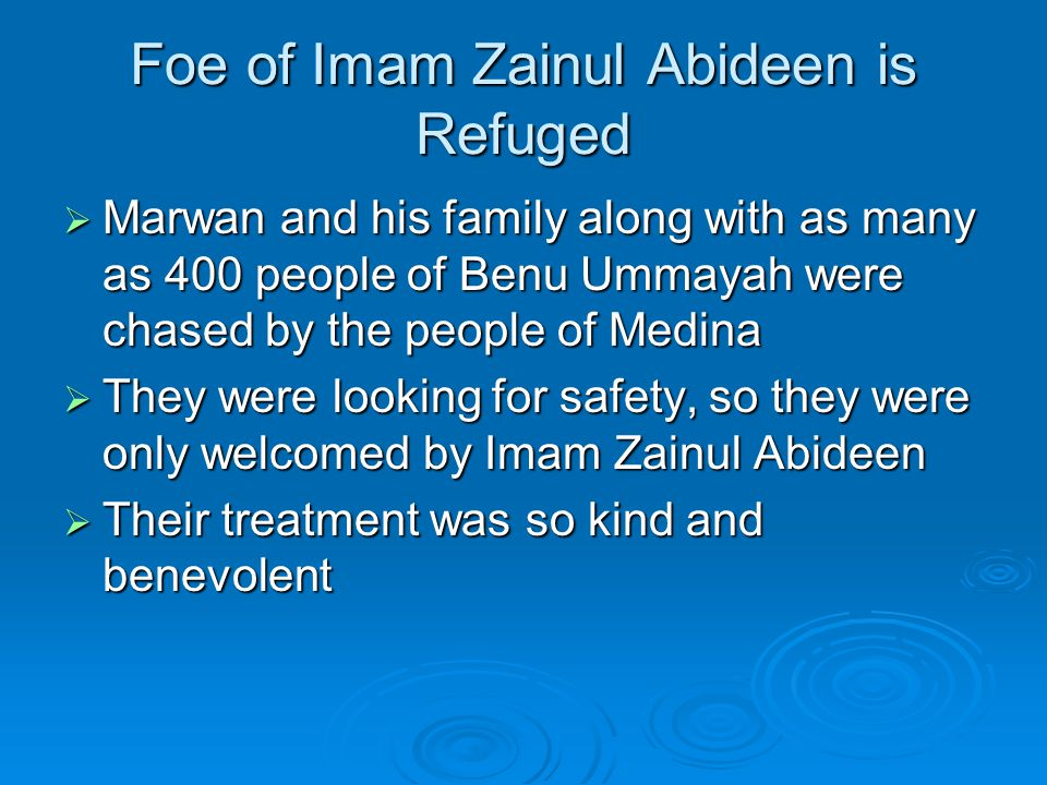 Foe of Imam Zainul Abideen is Refuged  Marwan and his family along with as many as 400 people of Benu Ummayah were chased by the people of Medina  T