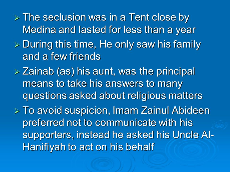  The seclusion was in a Tent close by Medina and lasted for less than a year  During this time, He only saw his family and a few friends  Zainab (a