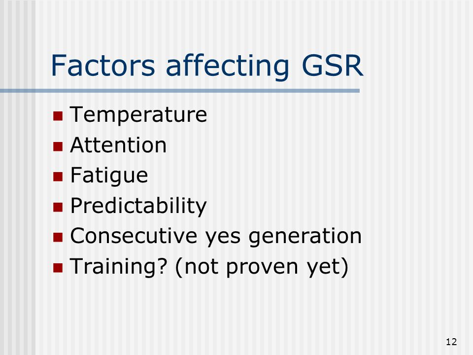 12 Factors affecting GSR Temperature Attention Fatigue Predictability Consecutive yes generation Training.