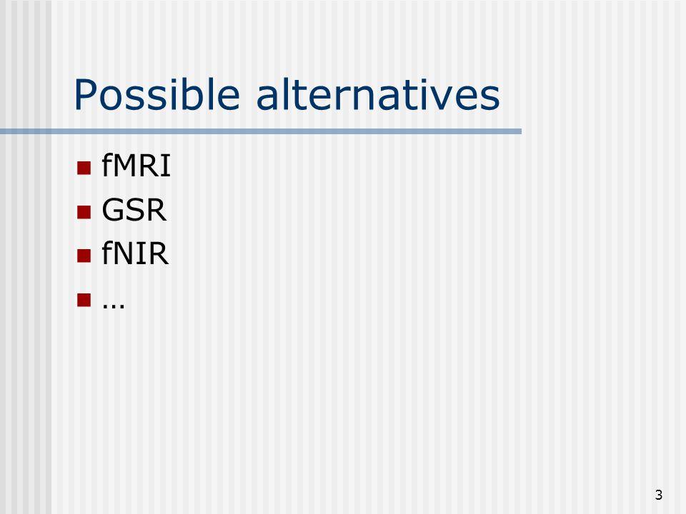 3 Possible alternatives fMRI GSR fNIR …