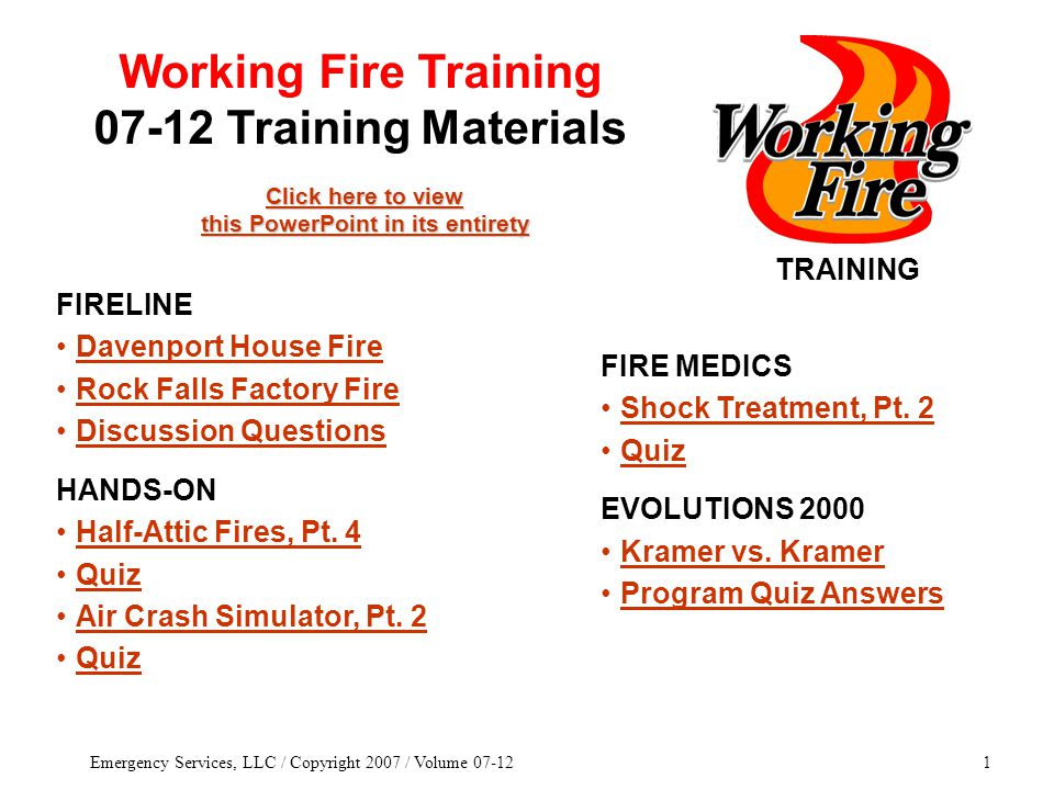 Emergency Services, LLC / Copyright 2007 / Volume 07-121 TRAINING Click here to view this PowerPoint in its entirety Click here to view this PowerPoint in its entirety FIRE MEDICS Shock Treatment, Pt.