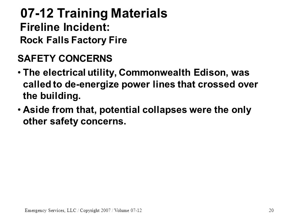 Emergency Services, LLC / Copyright 2007 / Volume 07-1220 SAFETY CONCERNS The electrical utility, Commonwealth Edison, was called to de-energize power lines that crossed over the building.