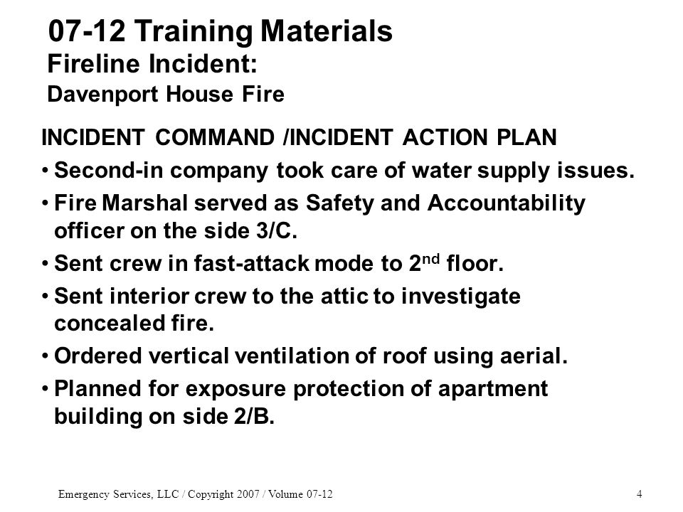 Emergency Services, LLC / Copyright 2007 / Volume 07-1235 SCENARIO Webster Groves, MO Fire But think about it – a dormer is usually part of the living space in a half-attic.