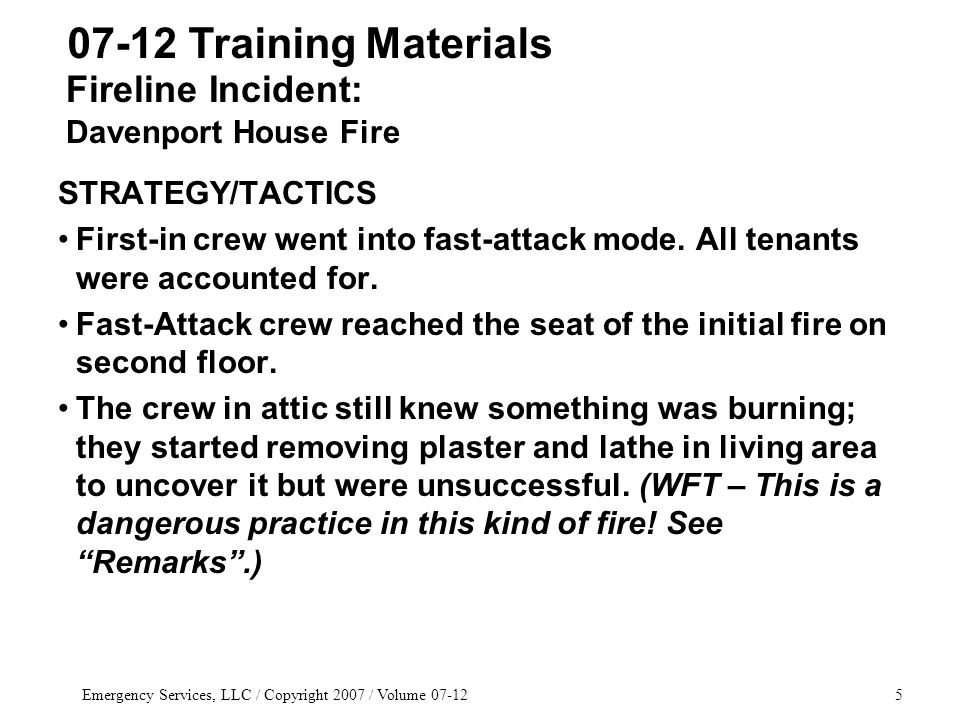 Emergency Services, LLC / Copyright 2007 / Volume 07-126 STRATEGY/TACTICS An aerial ladder was used to deliver and remove a crew to the roof that ventilated the attic, clearing out smoke for attic crew.