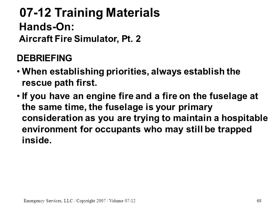 Emergency Services, LLC / Copyright 2007 / Volume 07-1268 07-12 Training Materials DEBRIEFING When establishing priorities, always establish the rescue path first.
