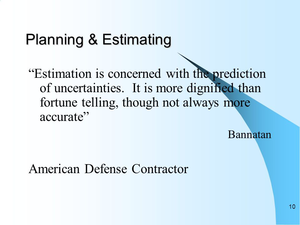 Planning & Estimating Estimation is concerned with the prediction of uncertainties.