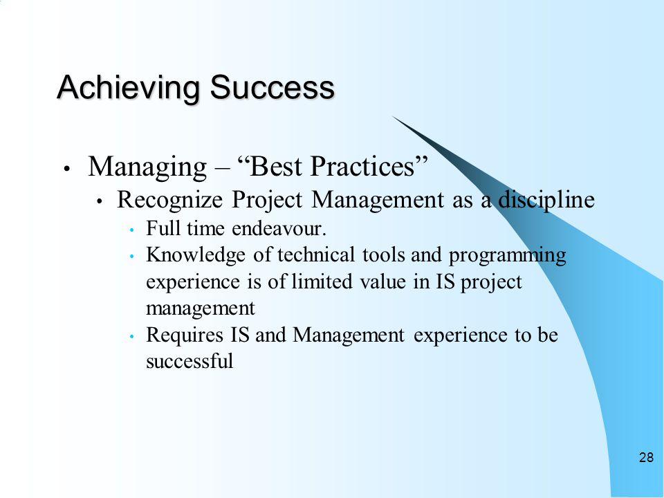 Achieving Success Managing – Best Practices Recognize Project Management as a discipline Full time endeavour.