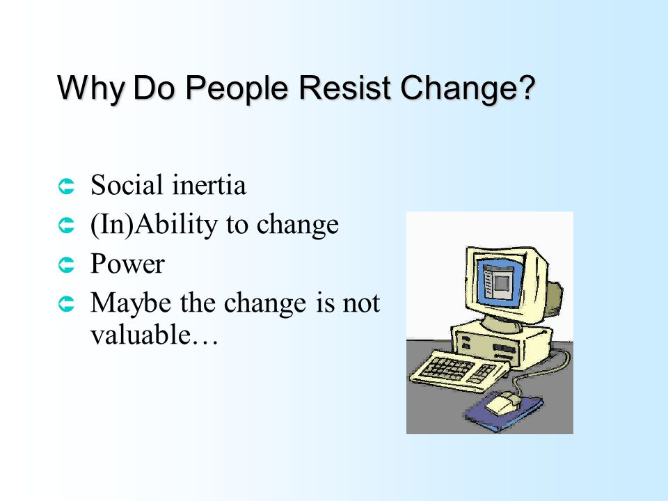Why Do People Resist Change.