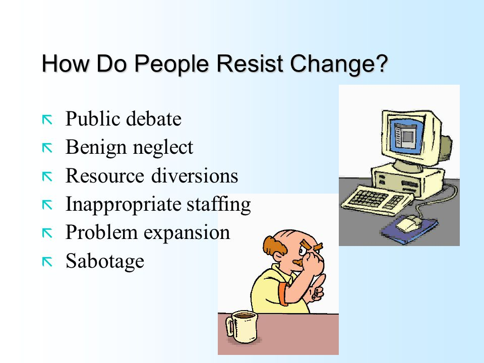 How Do People Resist Change.