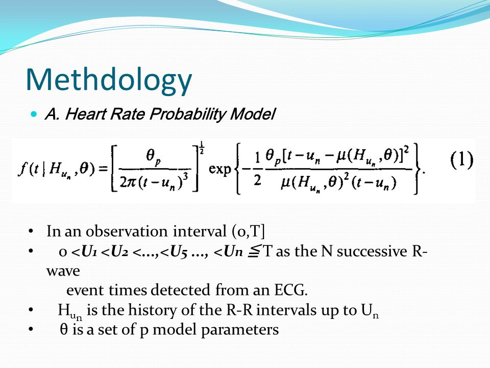 Methdology A. Heart Rate Probability Model In an observation interval (0,T] 0 <U 1 <U 2 <...,<U 5..., <U n ≦ T as the N successive R- wave event times