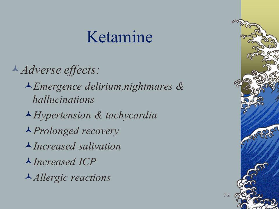 52 Ketamine Adverse effects: Emergence delirium,nightmares & hallucinations Hypertension & tachycardia Prolonged recovery Increased salivation Increas