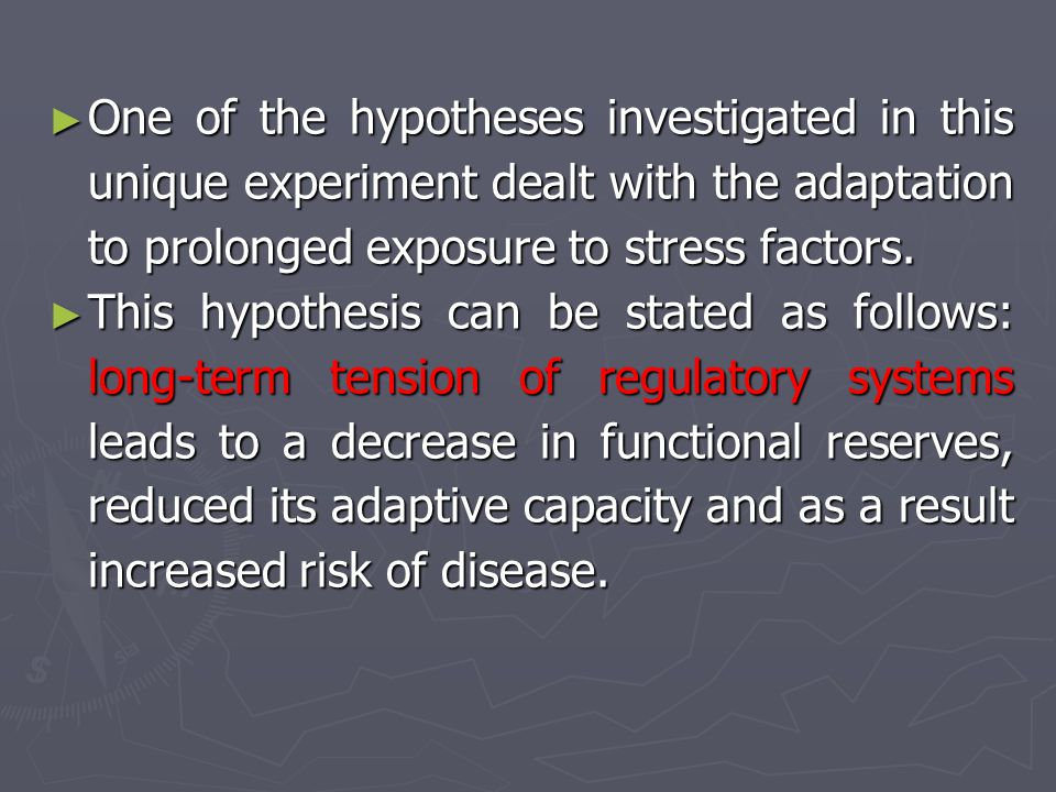 ► One of the hypotheses investigated in this unique experiment dealt with the adaptation to prolonged exposure to stress factors. ► This hypothesis ca