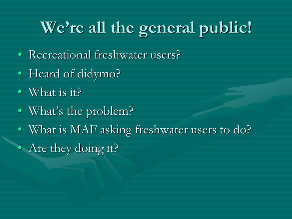 We're all the general public. Recreational freshwater users?Recreational freshwater users.