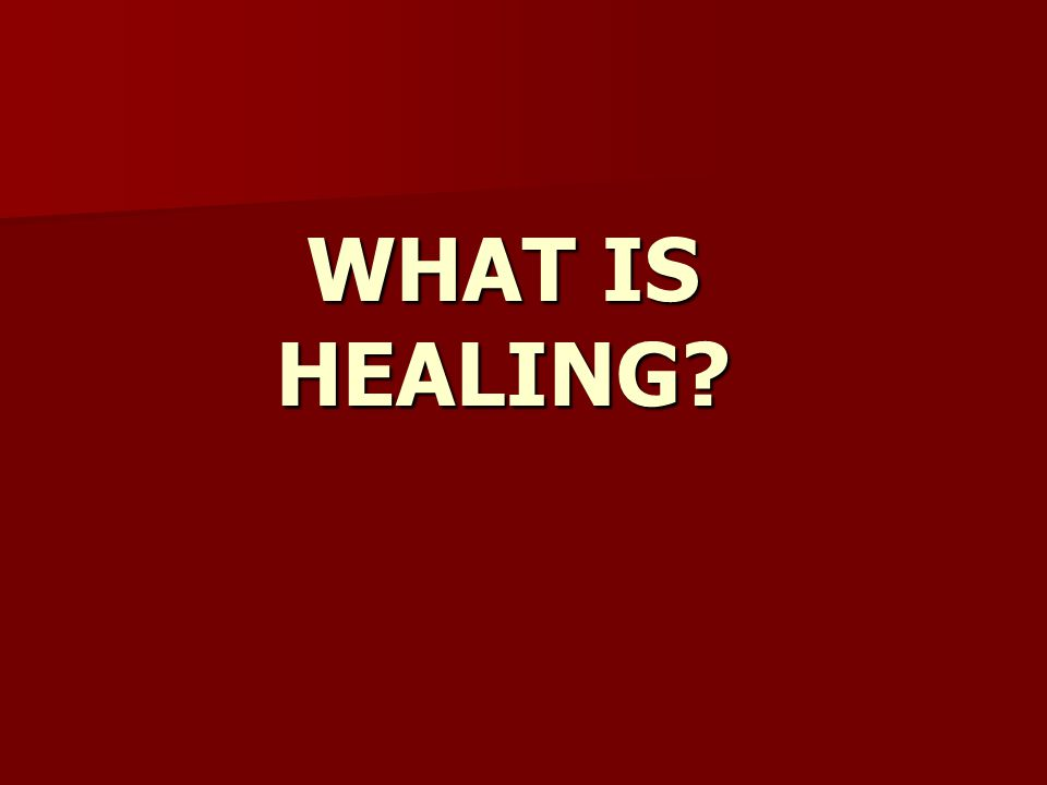 WHAT IS HEALING?