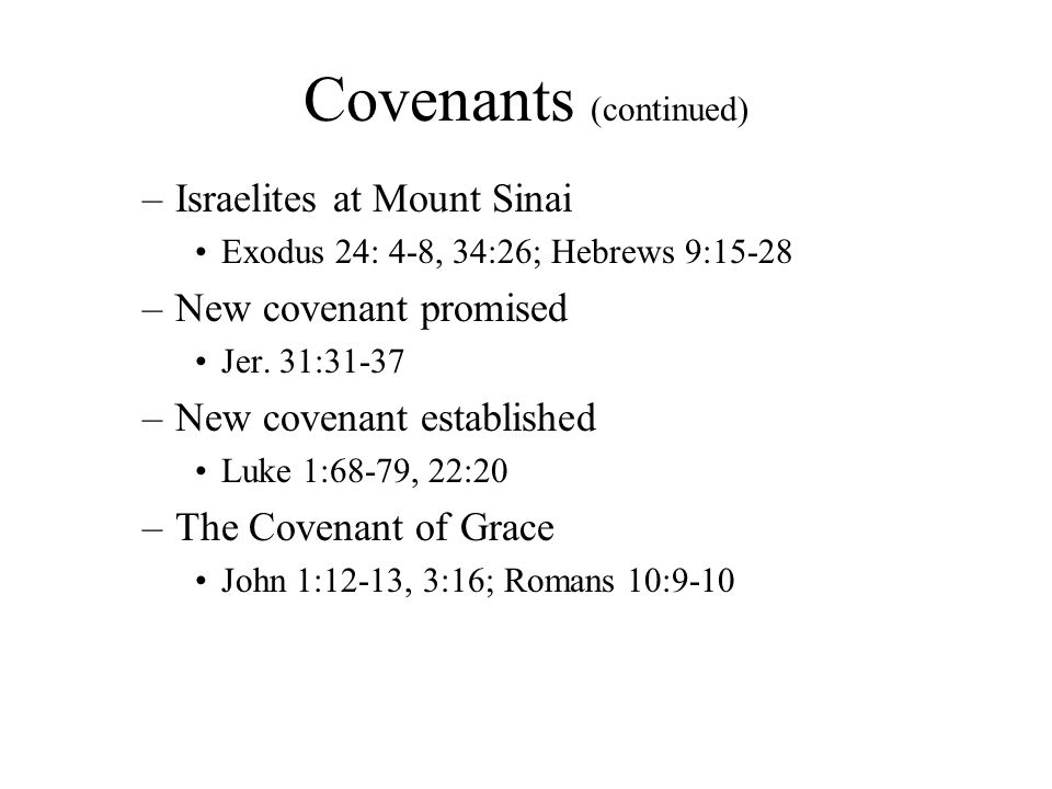Covenants (continued) –Israelites at Mount Sinai Exodus 24: 4-8, 34:26; Hebrews 9:15-28 –New covenant promised Jer.