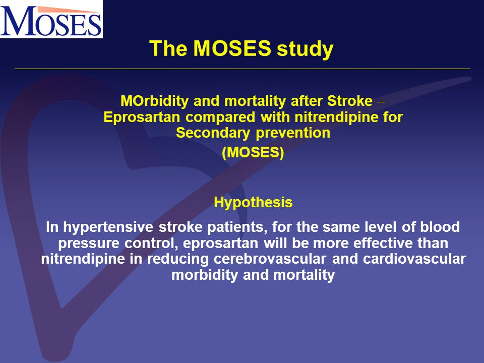 The MOSES study MOrbidity and mortality after Stroke  Eprosartan compared with nitrendipine for Secondary prevention (MOSES) Hypothesis In hypertensi
