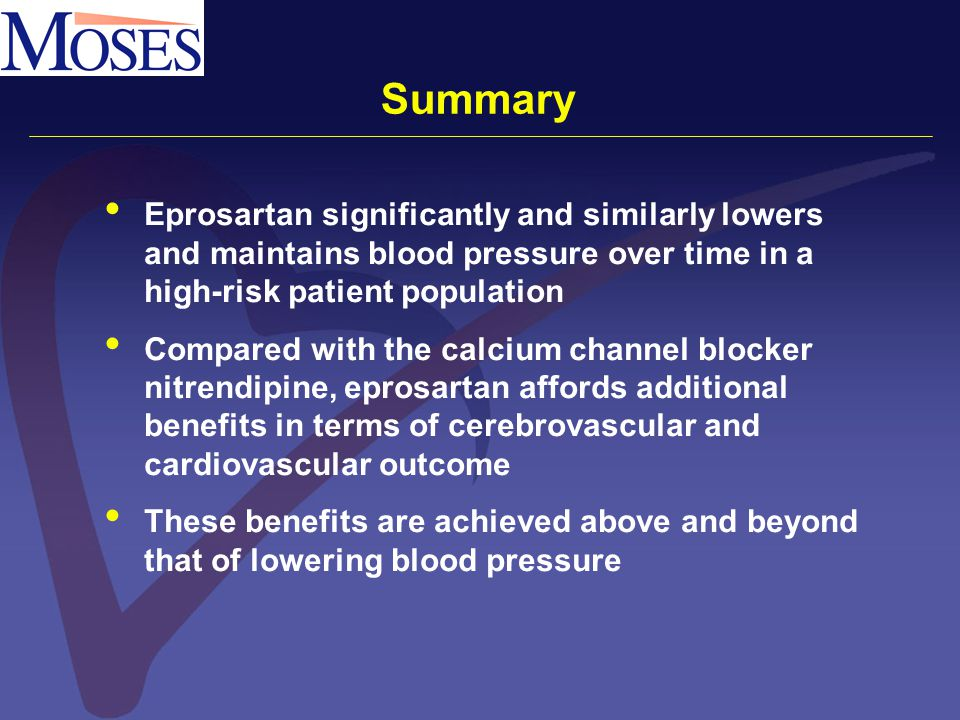 Summary Eprosartan significantly and similarly lowers and maintains blood pressure over time in a high-risk patient population Compared with the calci