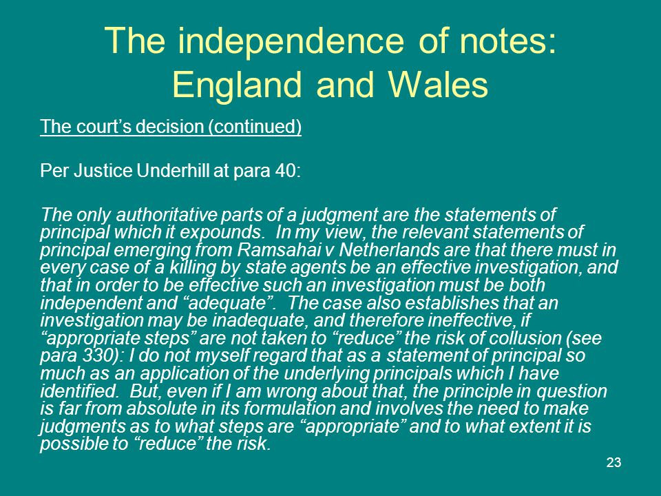 23 The independence of notes: England and Wales The court's decision (continued) Per Justice Underhill at para 40: The only authoritative parts of a judgment are the statements of principal which it expounds.