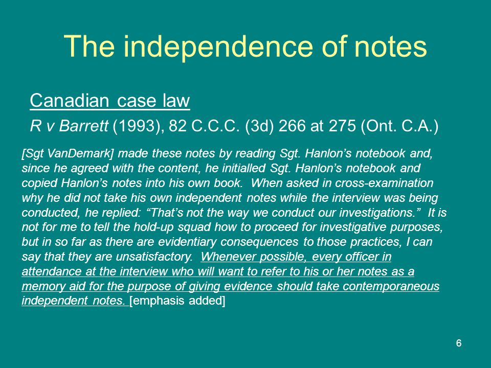 6 The independence of notes Canadian case law R v Barrett (1993), 82 C.C.C.
