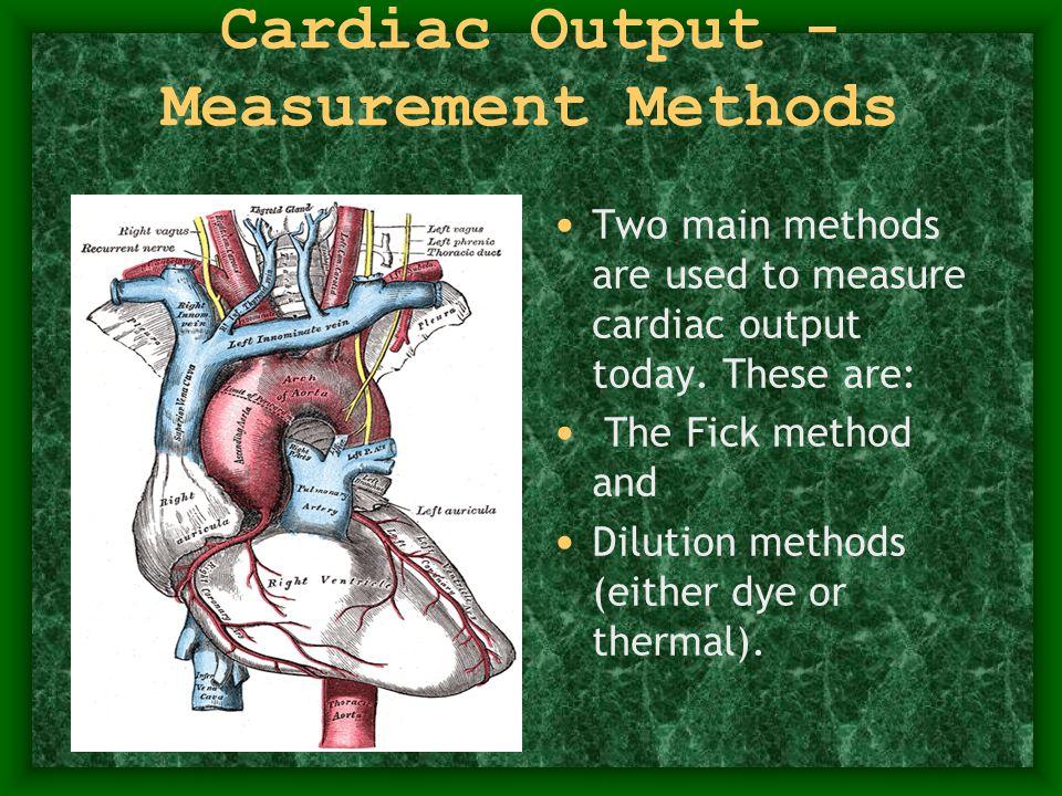 Cardiac Output - Measurement Methods Two main methods are used to measure cardiac output today.