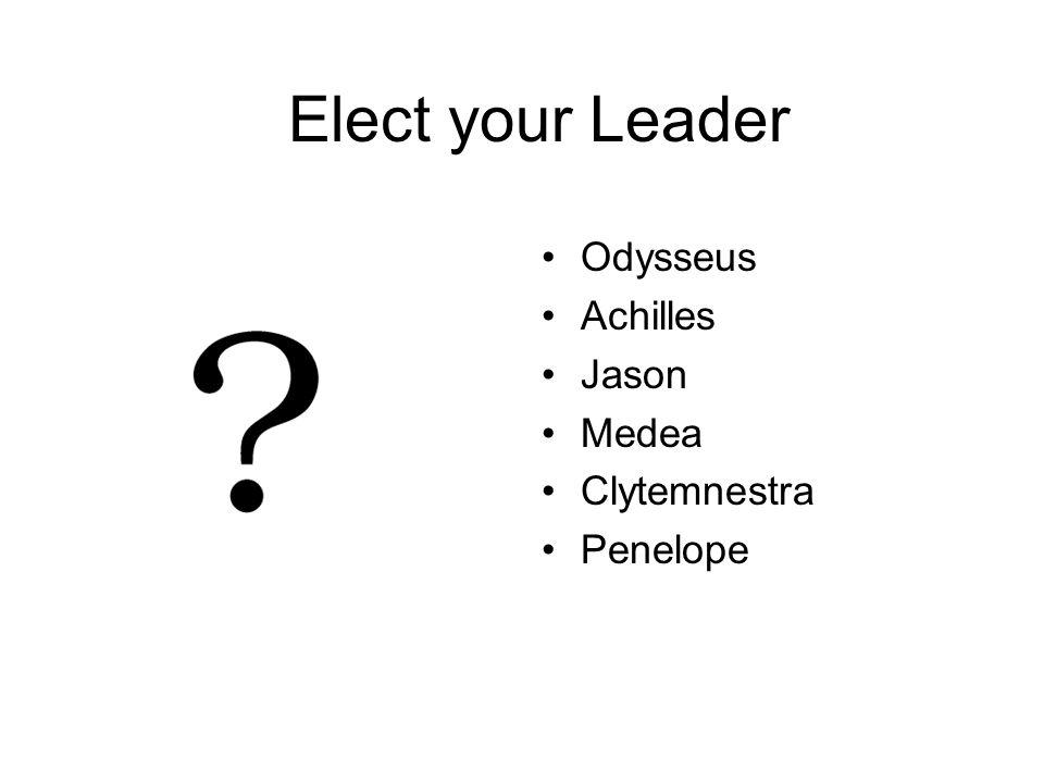 Elect your Leader Odysseus Achilles Jason Medea Clytemnestra Penelope