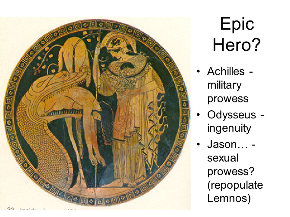 Epic Hero. Achilles - military prowess Odysseus - ingenuity Jason… - sexual prowess.