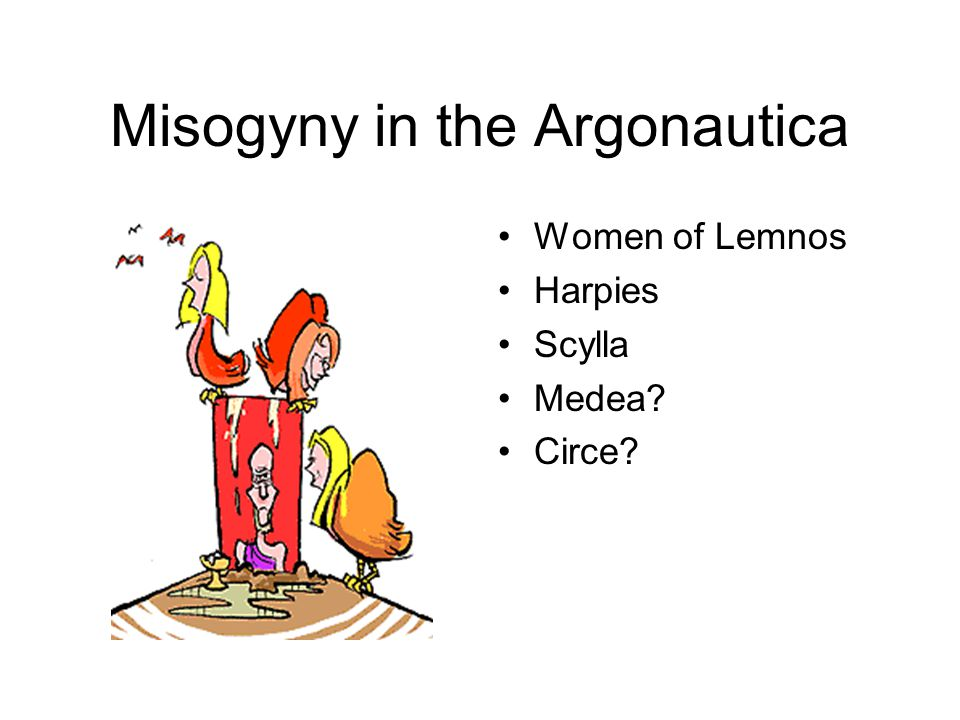 Misogyny in the Argonautica Women of Lemnos Harpies Scylla Medea? Circe?
