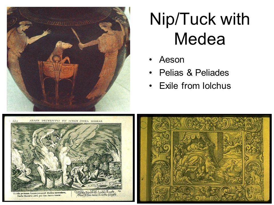 Nip/Tuck with Medea Aeson Pelias & Peliades Exile from Iolchus